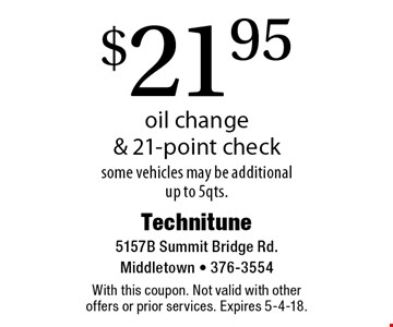 $21.95 oil change & 21-point check. Some vehicles may be additional. Up to 5qts. With this coupon. Not valid with other offers or prior services. Expires 5-4-18.