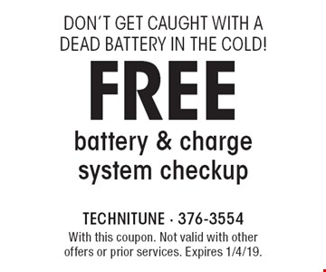 Don't get caught with a dead battery in the cold! free battery & charge system checkup. With this coupon. Not valid with other offers or prior services. Expires 1/4/19.