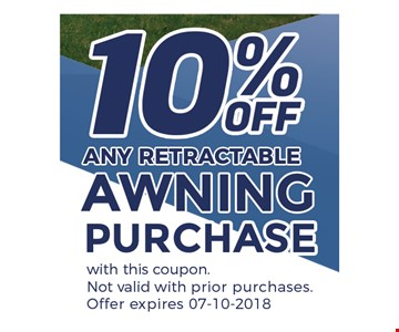 10% off any retractable awning purchase. With this coupon. Not valid with prior purchases. Offer expires 07-10-2018.
