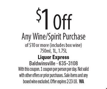 $1 Off Any Wine/Spirit Purchase of $10 or more (includes box wine) 750ml, 1L, 1.75L. With this coupon. 1 coupon per person per day. Not valid with other offers or prior purchases. Sale items and any boxed wine excluded. Offer expires 2-23-18.WA
