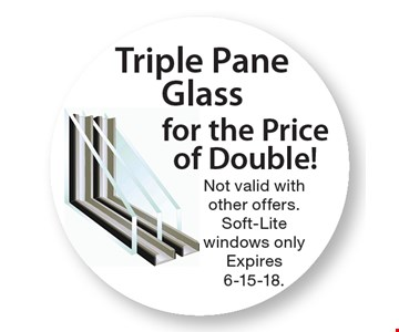 Triple Pane Glass for the Price of Double!. Not valid with other offers. Soft-Lite windows only Expires 6-15-18.