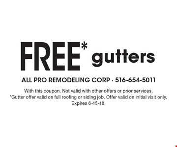 FREE* gutters. With this coupon. Not valid with other offers or prior services. *Gutter offer valid on full roofing or siding job. Offer valid on initial visit only. Expires 6-15-18.