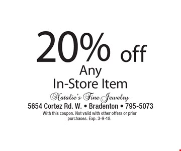 20% off Any In-Store Item. With this coupon. Not valid with other offers or prior purchases. Exp. 3-9-18.