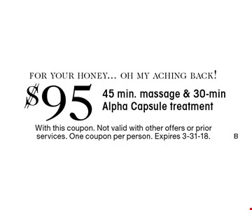 $95 45 min. massage & 30-min Alpha Capsule treatment. With this coupon. Not valid with other offers or prior services. One coupon per person. Expires 3-31-18.