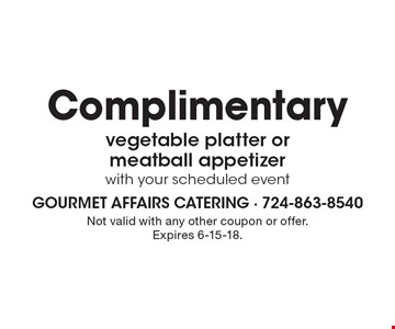 Complimentary vegetable platter or meatball appetizer with your scheduled event. Not valid with any other coupon or offer. Expires 6-15-18.