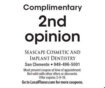 Complimentary 2nd opinion. Must present coupon at time of appointment. Not valid with other offers or discounts. Offer expires 3-9-18. Go to LocalFlavor.com for more coupons.