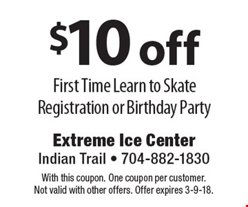 $10 off First Time Learn to Skate Registration or Birthday Party. With this coupon. One coupon per customer. Not valid with other offers. Offer expires 3-9-18.