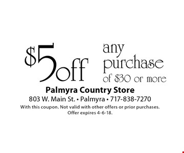 $5 off any purchase of $30 or more. With this coupon. Not valid with other offers or prior purchases. Offer expires 4-6-18.