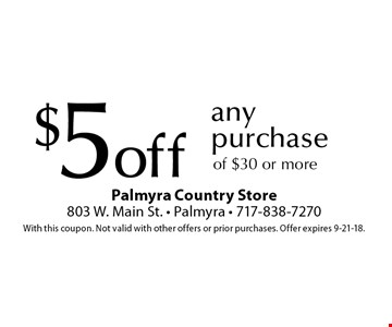 $5 off any purchase of $30 or more. With this coupon. Not valid with other offers or prior purchases. Offer expires 9-21-18.