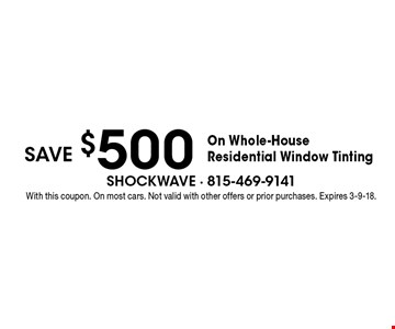 Save $500 On Whole-House Residential Window Tinting. With this coupon. On most cars. Not valid with other offers or prior purchases. Expires 3-9-18.