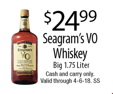 $24.99 Seagram's VO Whiskey. Big 1.75 Liter. Cash and carry only. Valid through 4-6-18. SS