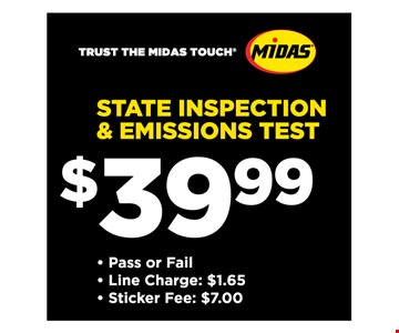 STATE INSPECTION & EMISSIONS TEST $39.99. Pass or Fail. Line Charge: $1.65. Sticker Fee: $7.00. Service includes an inspection of each vehicle system required by state law, plus sticker/documentation for sticker if vehicle passed inspection. Most vehicles. Not valid with other offers. Valid at participating location(s). No cash value. Disposal fees extra, if required and where permitted. Shop fee of up to 15% based on non-discounted regular retail price, not to exceed $35.00, if required and where permitted. Fees may be higher in HI/AK. If repairs or other services are needed, cost is extra.