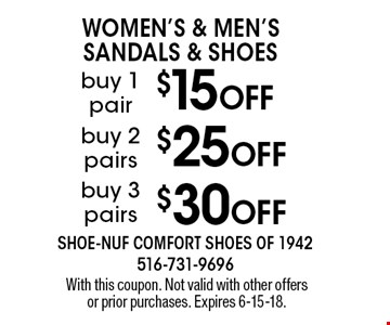 Women's & Men's Sandals & Shoes! $30 OFF buy 3 pairs OR $25 OFF buy 2 pairs OR $15 OFF buy 1 pair.  With this coupon. Not valid with other offers or prior purchases. Expires 6-15-18.
