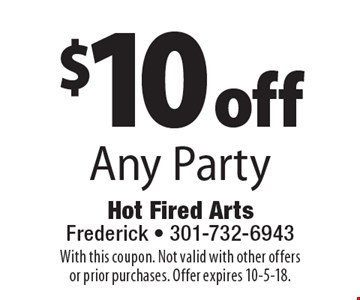 $10 off Any Party. With this coupon. Not valid with other offers or prior purchases. Offer expires 10-5-18.