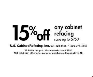 15% off any cabinet refacing save up to $750. With this coupon. Maximum discount $750. Not valid with other offers or prior purchases. Expires 6-15-18.