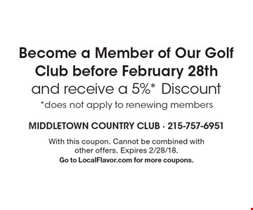 Become a Member of Our Golf Club before February 28th and receive a 5%* Discount. *Does not apply to renewing members. With this coupon. Cannot be combined with other offers. Expires 2/28/18. Go to LocalFlavor.com for more coupons.