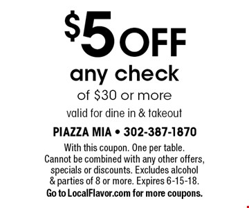 $5 OFF any check of $30 or more. Valid for dine in & takeout. With this coupon. One per table. Cannot be combined with any other offers, specials or discounts. Excludes alcohol & parties of 8 or more. Expires 6-15-18. Go to LocalFlavor.com for more coupons.