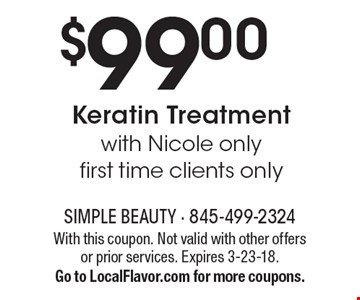 $99.00Keratin Treatment with Nicole onlyfirst time clients only. With this coupon. Not valid with other offers or prior services. Expires 3-23-18.Go to LocalFlavor.com for more coupons.