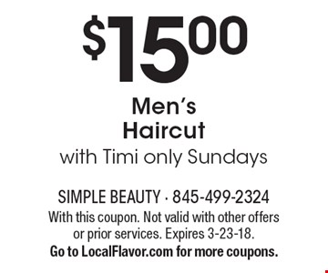 $15.00Men's Haircutwith Timi only Sundays. With this coupon. Not valid with other offers or prior services. Expires 3-23-18.Go to LocalFlavor.com for more coupons.