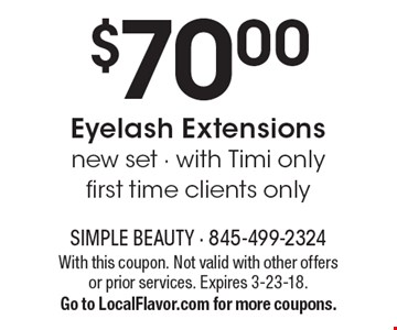 $70.00Eyelash Extensionsnew set - with Timi only first time clients only. With this coupon. Not valid with other offers or prior services. Expires 3-23-18.Go to LocalFlavor.com for more coupons.