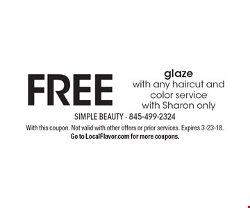 FREE glaze with any haircut and color service. With Sharon only. With this coupon. Not valid with other offers or prior services. Expires 3-23-18. Go to LocalFlavor.com for more coupons.