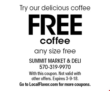 Try our delicious coffee free! Any size. With this coupon. Not valid with other offers. Expires 3-9-18. Go to LocalFlavor.com for more coupons.