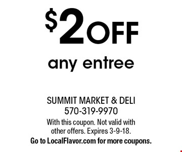 $2 off any entree. With this coupon. Not valid with other offers. Expires 3-9-18. Go to LocalFlavor.com for more coupons.
