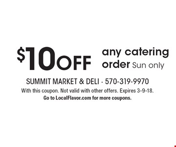 $10 off any catering order Sun only. With this coupon. Not valid with other offers. Expires 3-9-18. Go to LocalFlavor.com for more coupons.