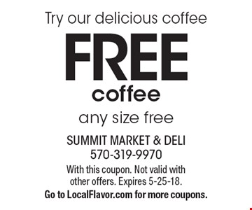 Try our delicious coffee FREE coffee any size free. With this coupon. Not valid with other offers. Expires 5-25-18.Go to LocalFlavor.com for more coupons.