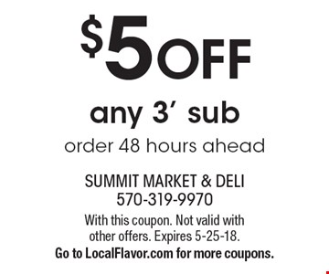$5 OFF any 3' sub order 48 hours ahead. With this coupon. Not valid with other offers. Expires 5-25-18.Go to LocalFlavor.com for more coupons.