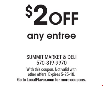 $2 OFF any entree. With this coupon. Not valid with other offers. Expires 5-25-18.Go to LocalFlavor.com for more coupons.
