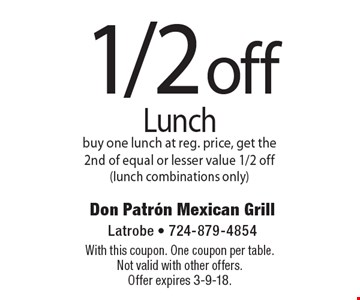 1/2 off lunch. Buy one lunch at reg. price, get the 2nd of equal or lesser value 1/2 off (lunch combinations only). With this coupon. One coupon per table. Not valid with other offers. Offer expires 3-9-18.