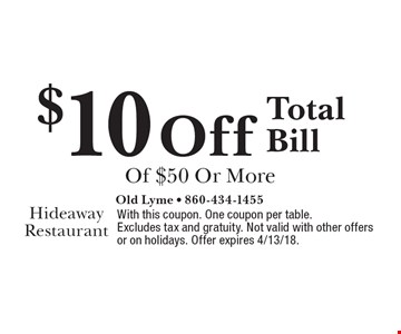 $10 off total bill of $50 or more. With this coupon. One coupon per table. Excludes tax and gratuity. Not valid with other offers or on holidays. Offer expires 4/13/18.