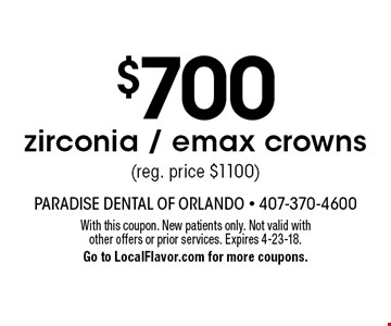 $700 zirconia / emax crowns (reg. price $1100). With this coupon. New patients only. Not valid with other offers or prior services. Expires 4-23-18. Go to LocalFlavor.com for more coupons.