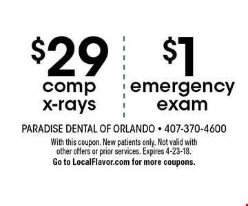 $29 comp x-rays. $1 emergency exam. With this coupon. New patients only. Not valid with other offers or prior services. Expires 4-23-18. Go to LocalFlavor.com for more coupons.