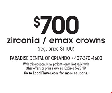 $700 zirconia / emax crowns (reg. price $1100). With this coupon. New patients only. Not valid with other offers or prior services. Expires 5-28-18. Go to LocalFlavor.com for more coupons.