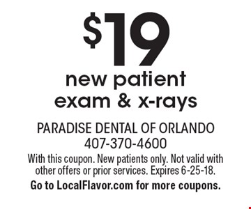 $19 new patient exam & x-rays. With this coupon. New patients only. Not valid with other offers or prior services. Expires 6-25-18. Go to LocalFlavor.com for more coupons.