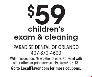 $59 children's exam & cleaning. With this coupon. New patients only. Not valid with other offers or prior services. Expires 6-25-18. Go to LocalFlavor.com for more coupons.