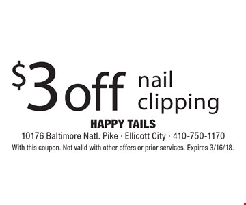 $3 off nail clipping . With this coupon. Not valid with other offers or prior services. Expires 3/16/18.