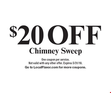 $20 OFF Chimney Sweep. One coupon per service.Not valid with any other offer. Expires 5/31/18. Go to LocalFlavor.com for more coupons.