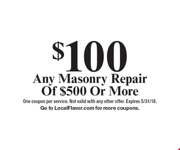 $100 OFF Any Masonry Repair Of $500 Or More. One coupon per service. Not valid with any other offer. Expires 5/31/18. Go to LocalFlavor.com for more coupons.