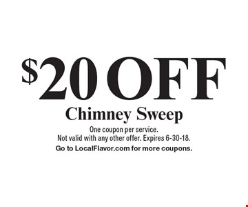 $20 OFF Chimney Sweep. One coupon per service. Not valid with any other offer. Expires 6-30-18. Go to LocalFlavor.com for more coupons.