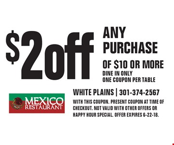 $2 off ANY PURCHASE OF $10 OR MORE - Dine in only - One coupon per table. WITH THIS COUPON. present coupon at time of checkout. NOT VALID WITH OTHER OFFERS or happy hour special. OFFER EXPIRES 6-22-18.