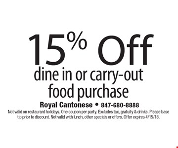 15% Off dine in or carry-out food purchase. Not valid on restaurant holidays. One coupon per party. Excludes tax, gratuity & drinks. Please base tip prior to discount. Not valid with lunch, other specials or offers. Offer expires 4/15/18.