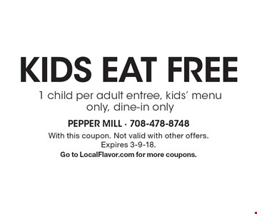 kids eat FREE 1 child per adult entree, kids' menu only, dine-in only. With this coupon. Not valid with other offers. Expires 3-9-18. Go to LocalFlavor.com for more coupons.