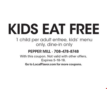 kids eat FREE 1 child per adult entree, kids' menu only, dine-in only. With this coupon. Not valid with other offers. Expires 5-18-18. Go to LocalFlavor.com for more coupons.