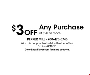 $3 Off Any Purchase of $20 or more. With this coupon. Not valid with other offers. Expires 8/10/18. Go to LocalFlavor.com for more coupons.