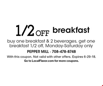 1/2 Off breakfast. Buy one breakfast & 2 beverages, get one breakfast 1/2 off, Monday-Saturday only. With this coupon. Not valid with other offers. Expires 6-29-18. Go to LocalFlavor.com for more coupons.