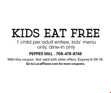 Kids eat FREE. 1 child per adult entree, kids' menu only, dine-in only. With this coupon. Not valid with other offers. Expires 6-29-18. Go to LocalFlavor.com for more coupons.