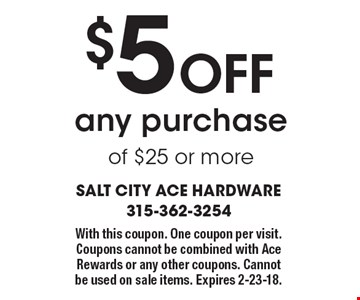 $5 off any purchase of $25 or more. With this coupon. One coupon per visit. Coupons cannot be combined with Ace Rewards or any other coupons. Cannot be used on sale items. Expires 2-23-18.